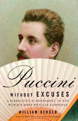 Puccini Without Excuses By Berger, William