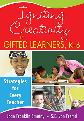 Igniting Creativity in Gifted Learners, K-6 By Smutny, Joan Franklin (EDT)/ Von Fremd, S. E. (EDT)